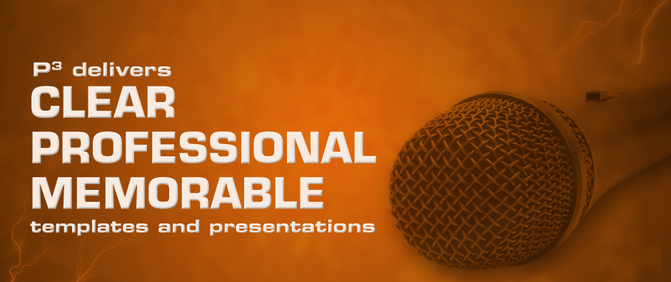 P3 delivers Clear, Professional, Memorable Template and Presentations